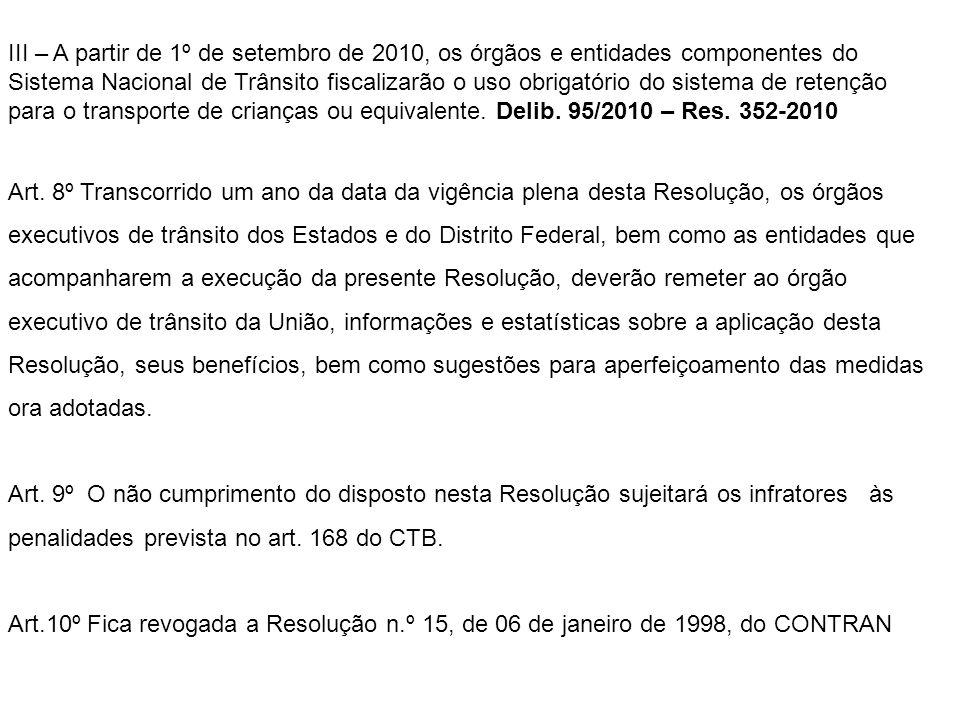 III – A partir de 1º de setembro de 2010, os órgãos e entidades componentes do Sistema Nacional de Trânsito fiscalizarão o uso obrigatório do sistema