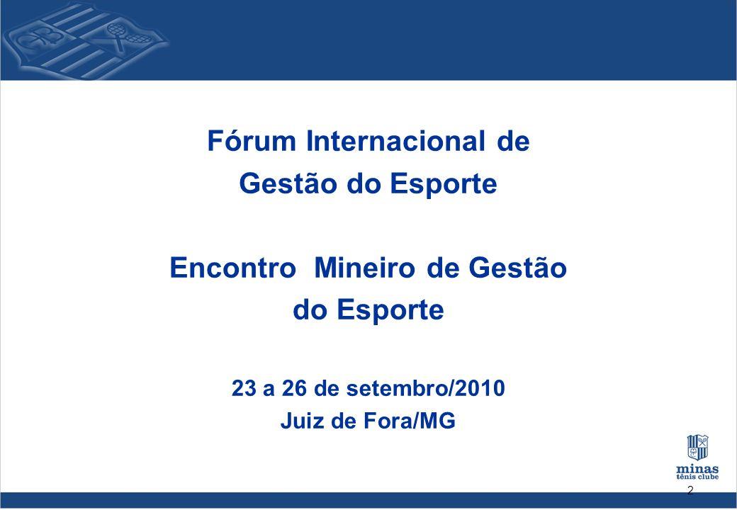 2 Fórum Internacional de Gestão do Esporte Encontro Mineiro de Gestão do Esporte 23 a 26 de setembro/2010 Juiz de Fora/MG