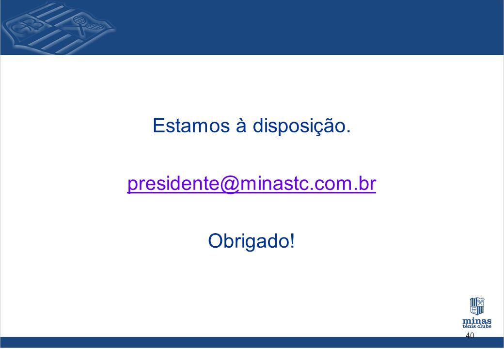 40 Estamos à disposição. presidente@minastc.com.br Obrigado!
