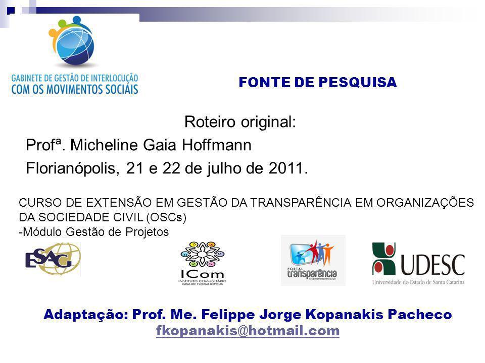 FONTE DE PESQUISA Roteiro original: Profª. Micheline Gaia Hoffmann Florianópolis, 21 e 22 de julho de 2011. CURSO DE EXTENSÃO EM GESTÃO DA TRANSPARÊNC