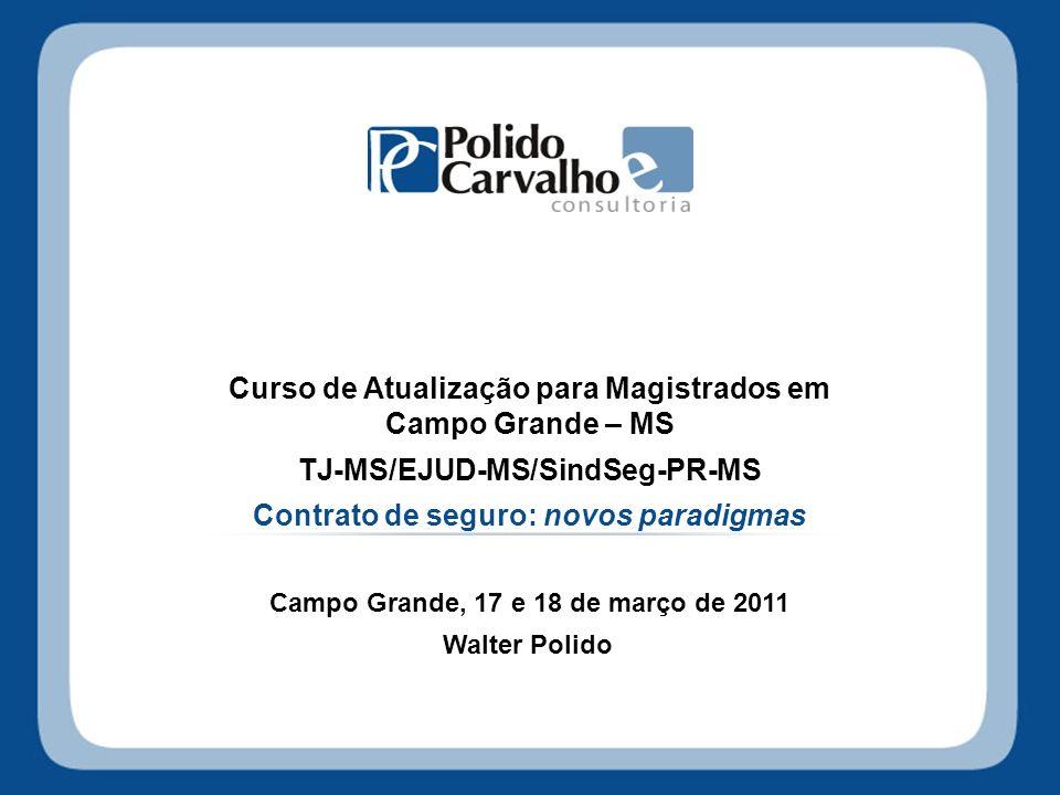 Curso de Atualização para Magistrados em Campo Grande – MS TJ-MS/EJUD-MS/SindSeg-PR-MS Contrato de seguro: novos paradigmas Campo Grande, 17 e 18 de m