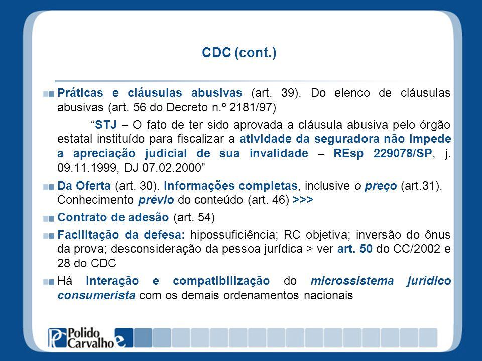 CDC (cont.) Práticas e cláusulas abusivas (art. 39). Do elenco de cláusulas abusivas (art. 56 do Decreto n.º 2181/97) STJ – O fato de ter sido aprovad