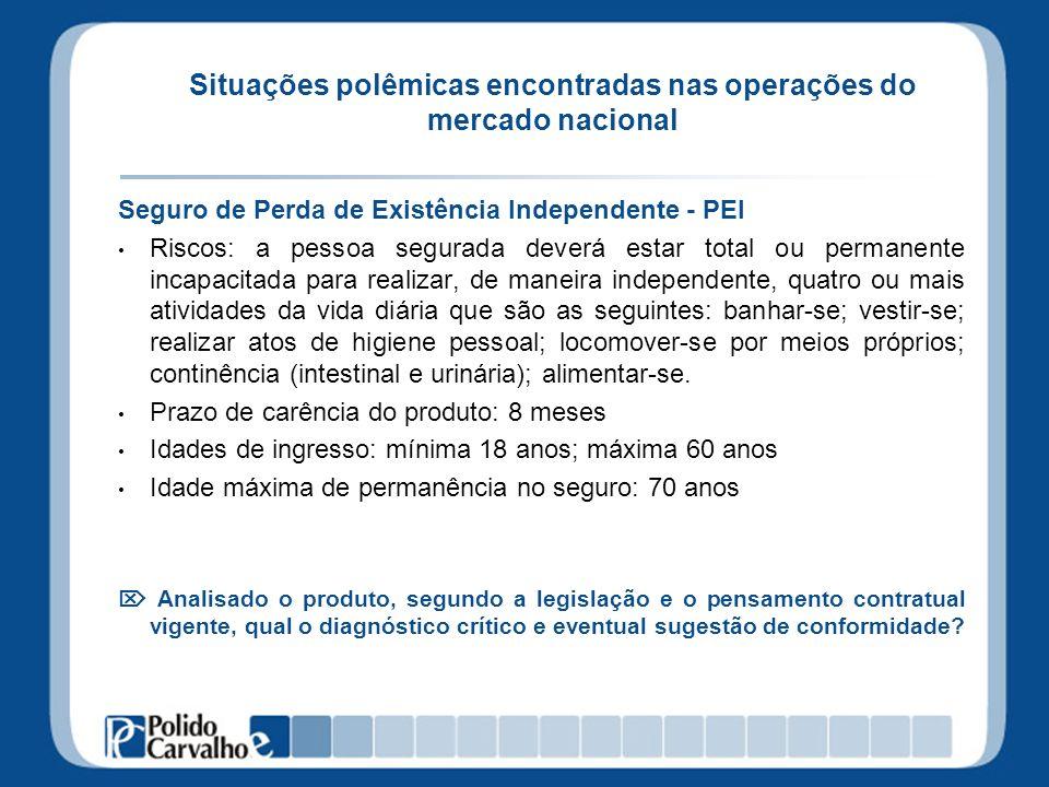 Situações polêmicas encontradas nas operações do mercado nacional Seguro de Perda de Existência Independente - PEI Riscos: a pessoa segurada deverá es