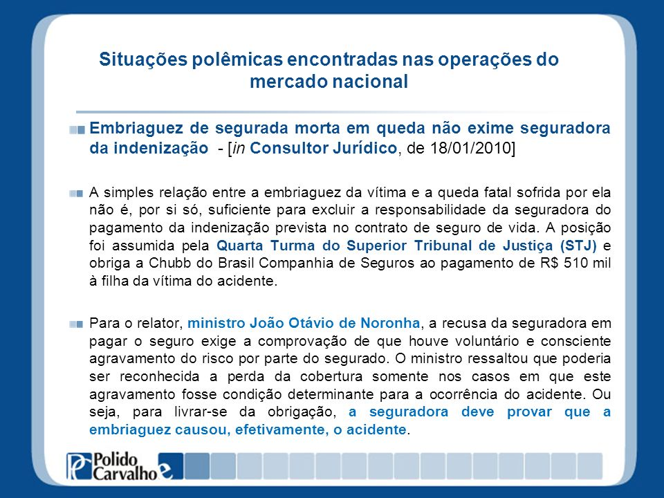 Situações polêmicas encontradas nas operações do mercado nacional Embriaguez de segurada morta em queda não exime seguradora da indenização - [in Cons