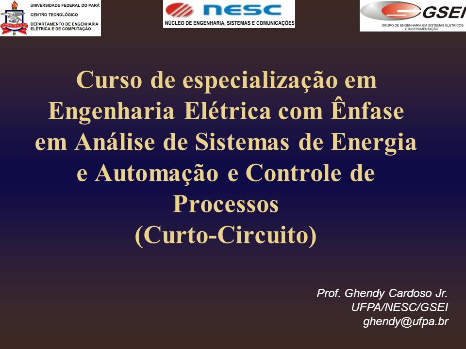 Curso de especialização em Engenharia Elétrica com Ênfase em Análise de Sistemas de Energia e Automação e Controle de Processos (Curto-Circuito) Prof.