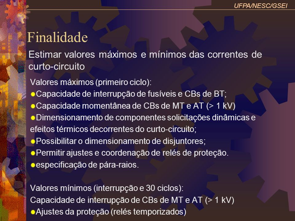 Finalidade Valores máximos (primeiro ciclo): Capacidade de interrupção de fusíveis e CBs de BT; Capacidade momentânea de CBs de MT e AT (> 1 kV) Dimen