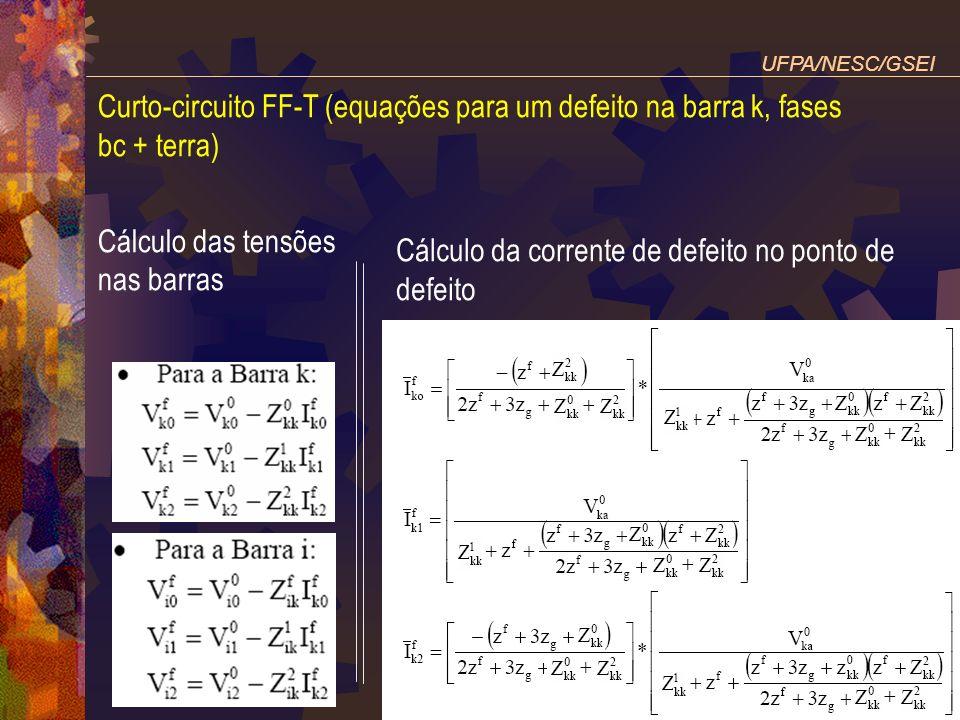 Curto-circuito FF-T (equações para um defeito na barra k, fases bc + terra) Cálculo das tensões nas barras UFPA/NESC/GSEI Cálculo da corrente de defei