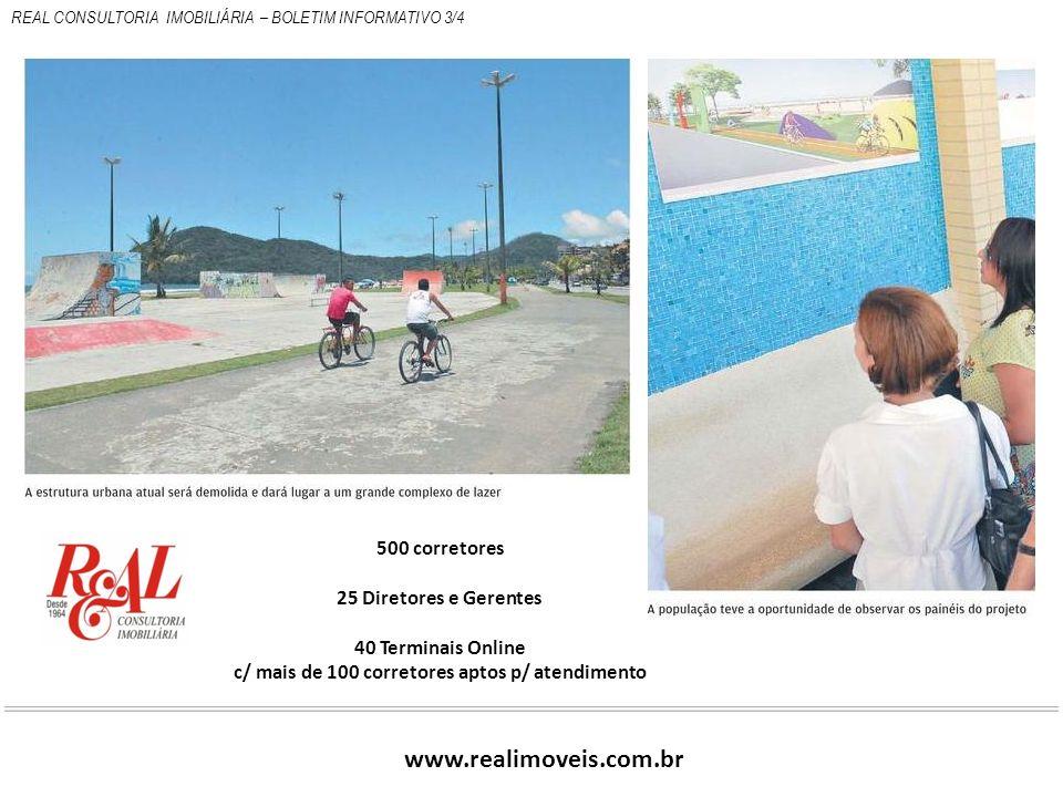 500 corretores 25 Diretores e Gerentes 40 Terminais Online c/ mais de 100 corretores aptos p/ atendimento www.realimoveis.com.br REAL CONSULTORIA IMOB