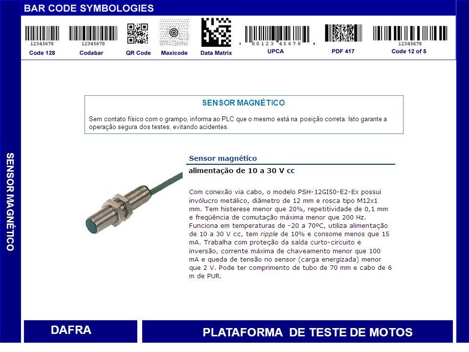 DAFRA SENSOR MAGNÉTICO Sem contato físico com o grampo, informa ao PLC que o mesmo está na posição correta. Isto garante a operação segura dos testes,