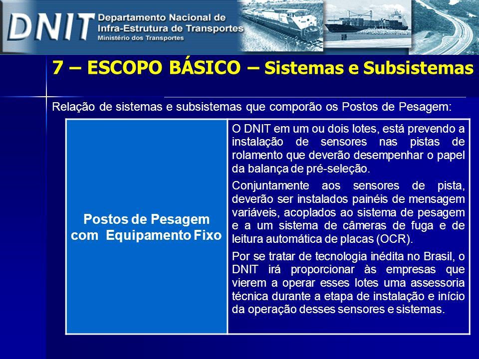 7 – ESCOPO BÁSICO – Sistemas e Subsistemas Relação de sistemas e subsistemas que comporão os Postos de Pesagem: Postos de Pesagem com Equipamento Fixo