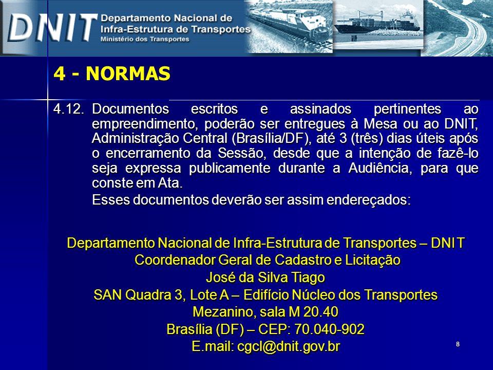 8 4.12.Documentos escritos e assinados pertinentes ao empreendimento, poderão ser entregues à Mesa ou ao DNIT, Administração Central (Brasília/DF), at