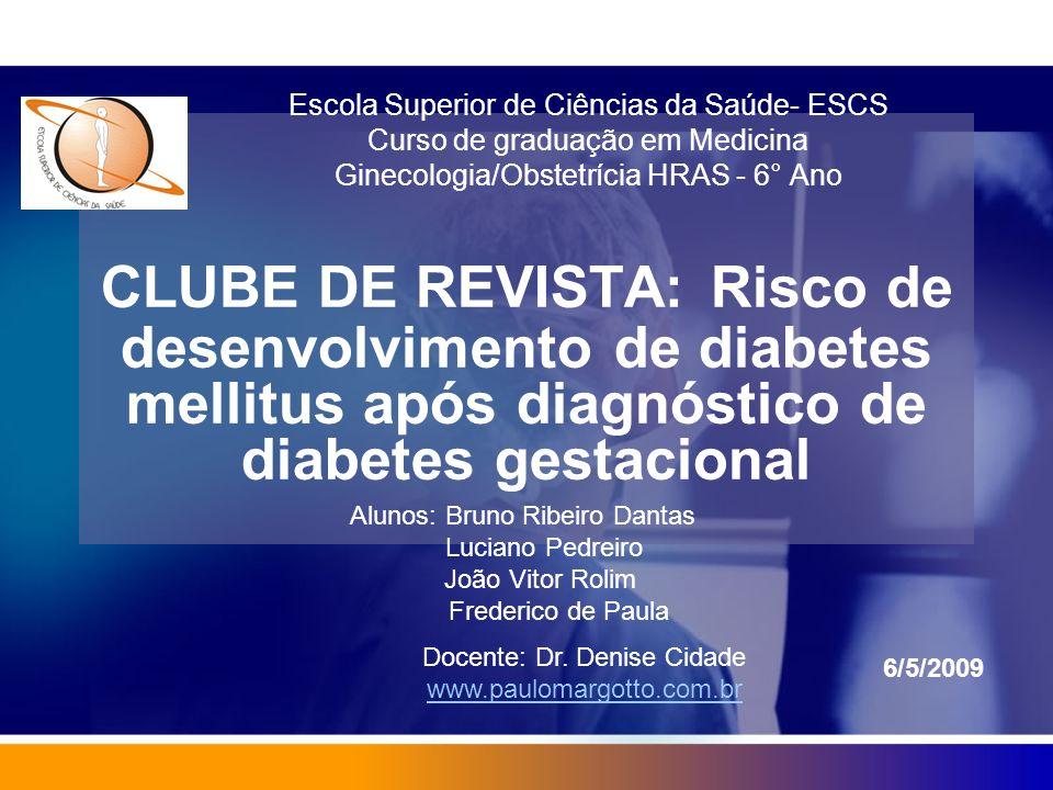 CLUBE DE REVISTA: Risco de desenvolvimento de diabetes mellitus após diagnóstico de diabetes gestacional Escola Superior de Ciências da Saúde- ESCS Cu