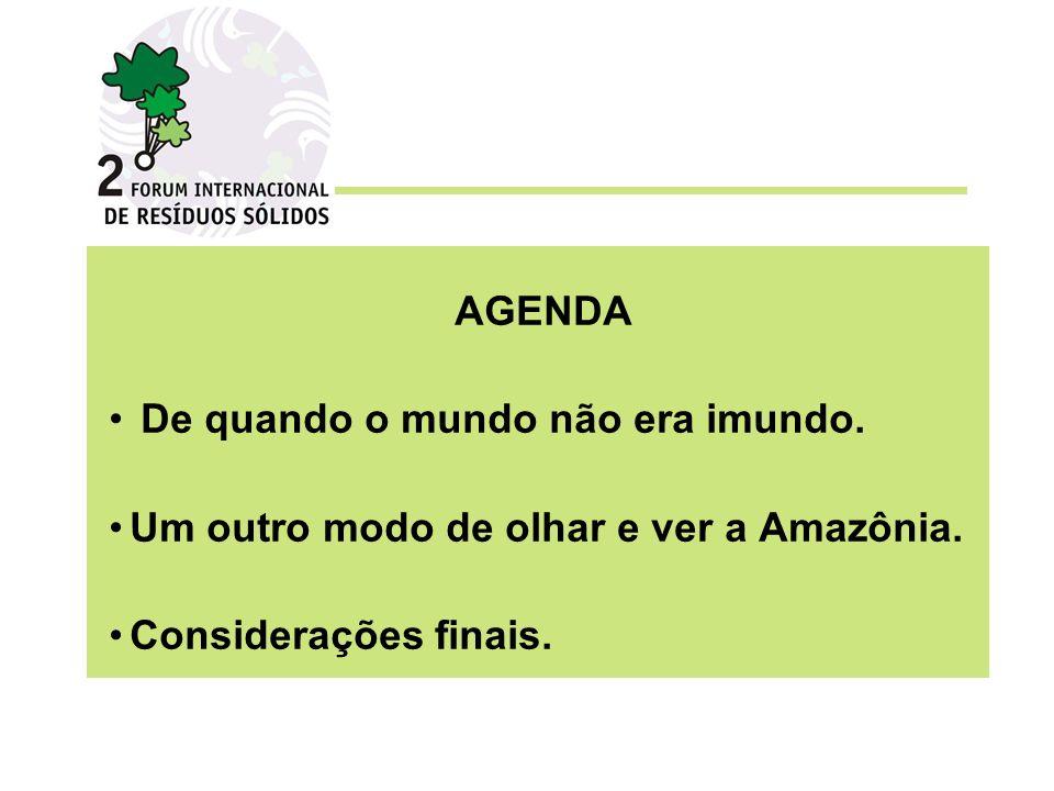AGENDA De quando o mundo não era imundo. Um outro modo de olhar e ver a Amazônia. Considerações finais.