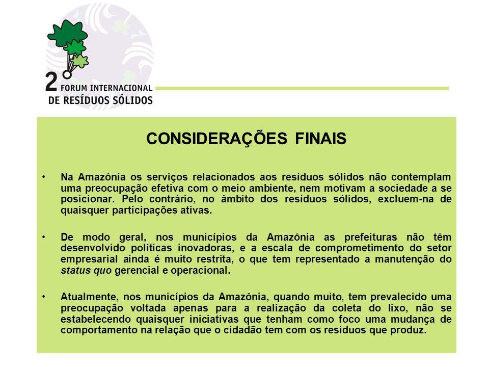 CONSIDERAÇÕES FINAIS Na Amazônia os serviços relacionados aos resíduos sólidos não contemplam uma preocupação efetiva com o meio ambiente, nem motivam a sociedade a se posicionar.