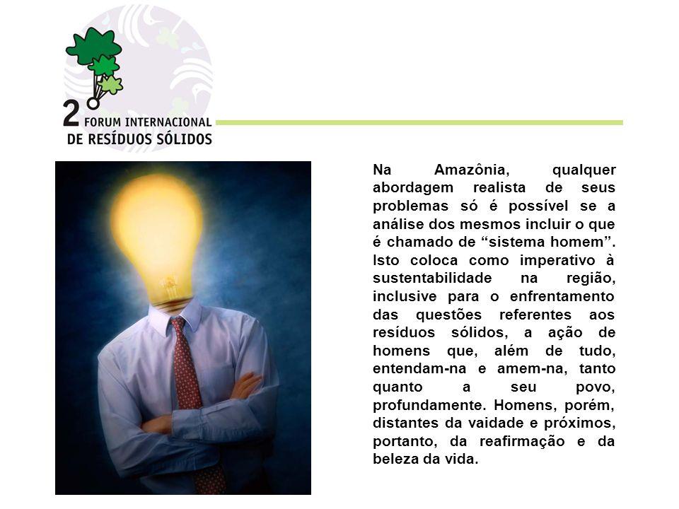 Na Amazônia, qualquer abordagem realista de seus problemas só é possível se a análise dos mesmos incluir o que é chamado de sistema homem. Isto coloca
