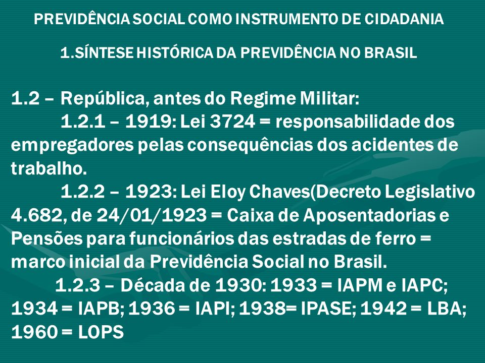 PREVIDÊNCIA SOCIAL COMO INSTRUMENTO DE CIDADANIA 1.SÍNTESE HISTÓRICA DA PREVIDÊNCIA NO BRASIL 1.2 – República, antes do Regime Militar: 1.2.1 – 1919: