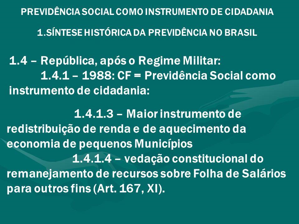 PREVIDÊNCIA SOCIAL COMO INSTRUMENTO DE CIDADANIA 1.SÍNTESE HISTÓRICA DA PREVIDÊNCIA NO BRASIL 1.4 – República, após o Regime Militar: 1.4.2 – Governo Collor: INSS (1991) = rompimento com o conceito de Seguridade Social.