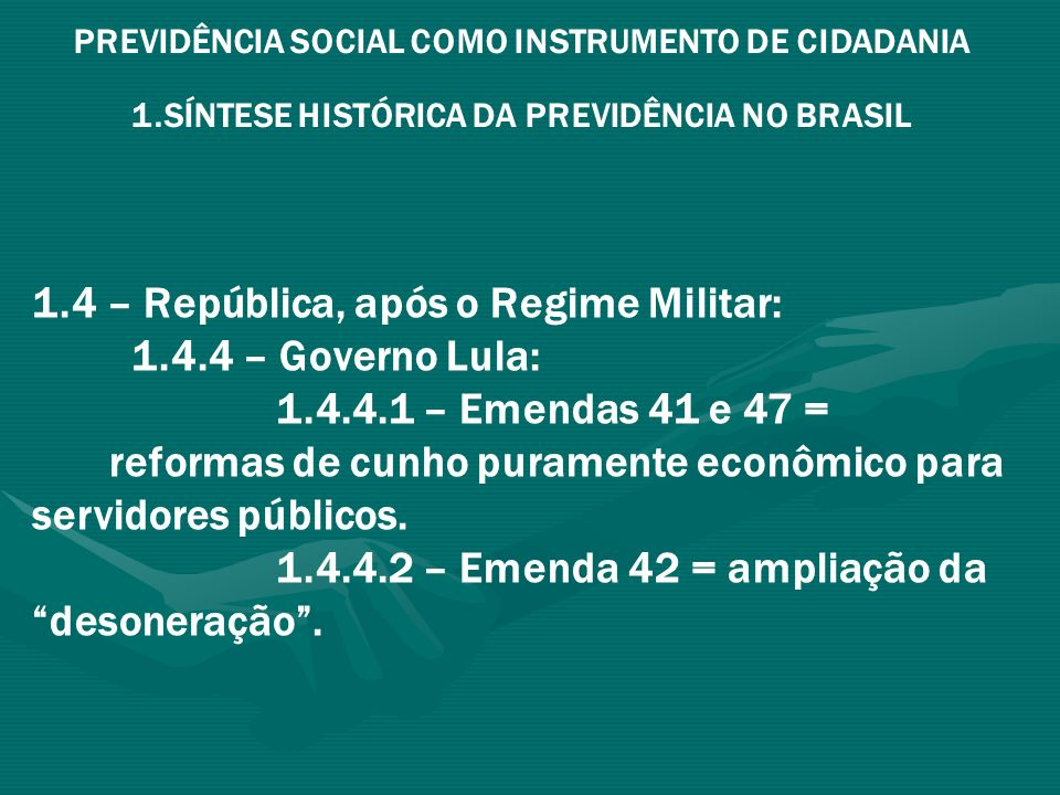 PREVIDÊNCIA SOCIAL COMO INSTRUMENTO DE CIDADANIA 1.SÍNTESE HISTÓRICA DA PREVIDÊNCIA NO BRASIL 1.4 – República, após o Regime Militar: 1.4.4 – Governo