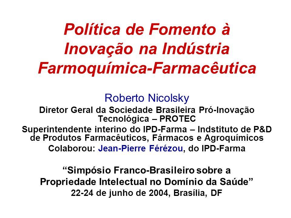 Política de Fomento à Inovação na Indústria Farmoquímica-Farmacêutica Roberto Nicolsky Diretor Geral da Sociedade Brasileira Pró-Inovação Tecnológica