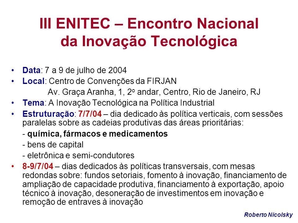 III ENITEC – Encontro Nacional da Inovação Tecnológica Data: 7 a 9 de julho de 2004 Local: Centro de Convenções da FIRJAN Av. Graça Aranha, 1, 2 o and