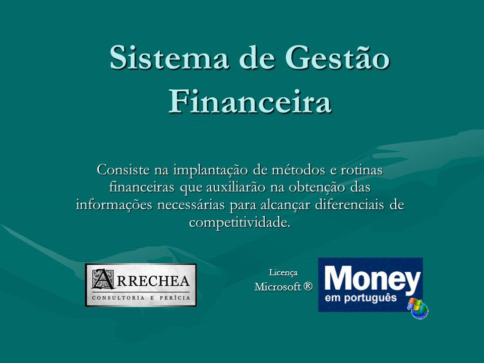 Sistema de Gestão Financeira Consiste na implantação de métodos e rotinas financeiras que auxiliarão na obtenção das informações necessárias para alca