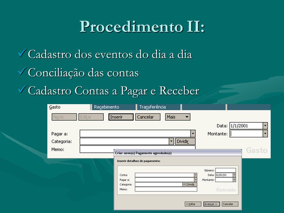 Procedimento II: Cadastro dos eventos do dia a dia Cadastro dos eventos do dia a dia Conciliação das contas Conciliação das contas Cadastro Contas a P
