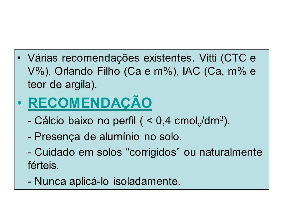 Várias recomendações existentes. Vitti (CTC e V%), Orlando Filho (Ca e m%), IAC (Ca, m% e teor de argila). RECOMENDAÇÃO - Cálcio baixo no perfil ( < 0
