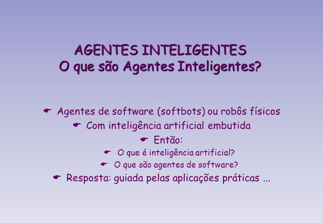 AGENTES INTELIGENTES O que são Agentes Inteligentes.