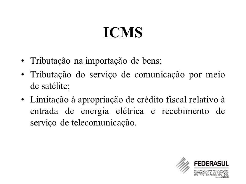 ICMS Tributação na importação de bens; Tributação do serviço de comunicação por meio de satélite; Limitação à apropriação de crédito fiscal relativo à
