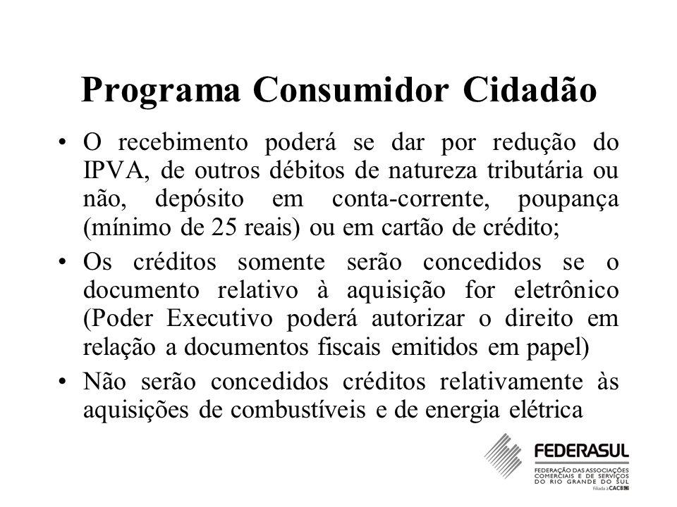 Programa Consumidor Cidadão O recebimento poderá se dar por redução do IPVA, de outros débitos de natureza tributária ou não, depósito em conta-corren