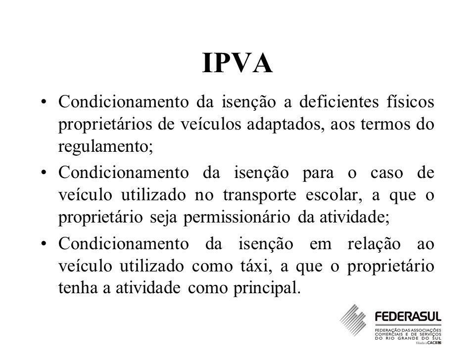 IPVA Condicionamento da isenção a deficientes físicos proprietários de veículos adaptados, aos termos do regulamento; Condicionamento da isenção para