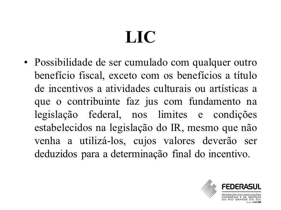 LIC Possibilidade de ser cumulado com qualquer outro benefício fiscal, exceto com os benefícios a título de incentivos a atividades culturais ou artís
