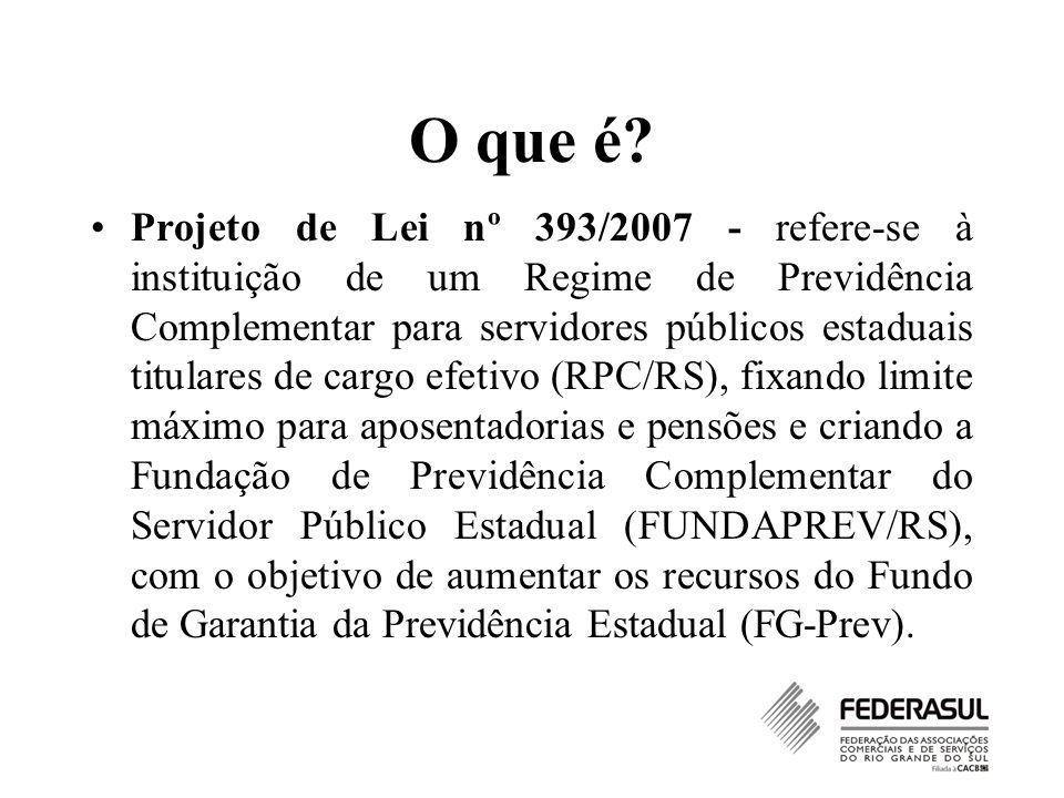 O que é? Projeto de Lei nº 393/2007 - refere-se à instituição de um Regime de Previdência Complementar para servidores públicos estaduais titulares de