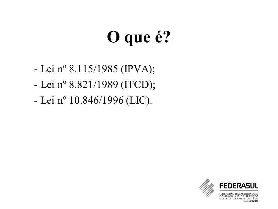 O que é? - Lei nº 8.115/1985 (IPVA); - Lei nº 8.821/1989 (ITCD); - Lei nº 10.846/1996 (LIC).