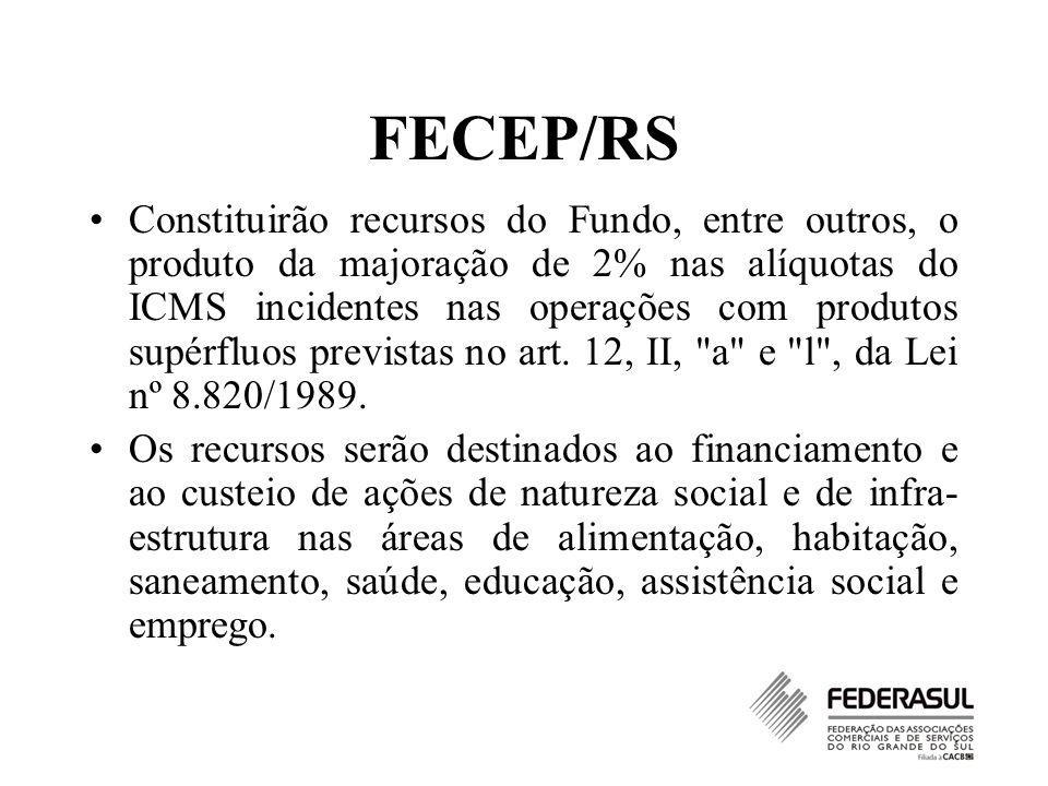 FECEP/RS Constituirão recursos do Fundo, entre outros, o produto da majoração de 2% nas alíquotas do ICMS incidentes nas operações com produtos supérf