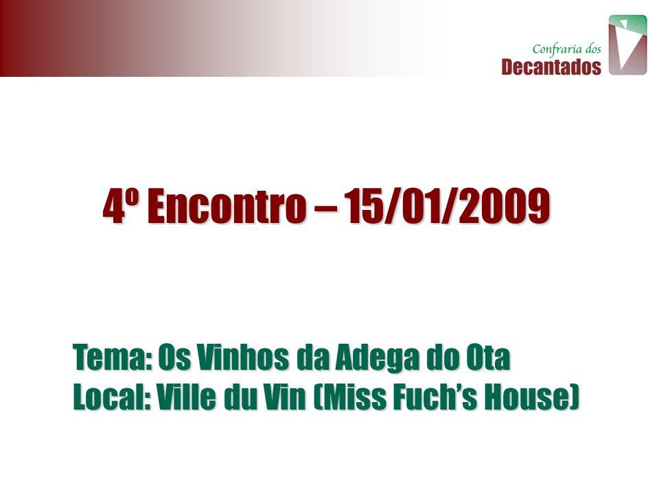 4º Encontro – 15/01/2009 Tema: Os Vinhos da Adega do Ota Local: Ville du Vin (Miss Fuchs House)