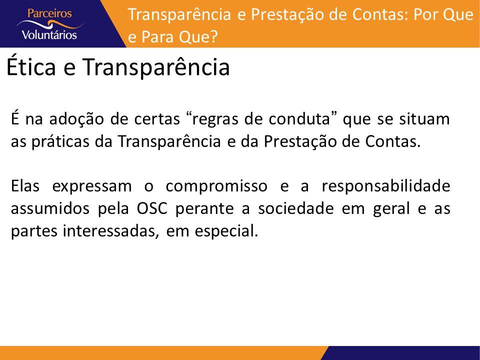 Ética e Transparência É na adoção de certas regras de conduta que se situam as práticas da Transparência e da Prestação de Contas. Elas expressam o co