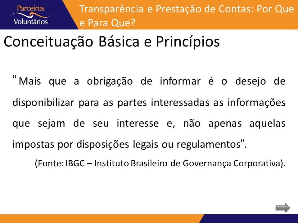Conceituação Básica e Princípios Mais que a obrigação de informar é o desejo de disponibilizar para as partes interessadas as informações que sejam de