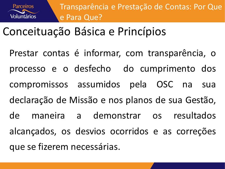 Conceituação Básica e Princípios Prestar contas é informar, com transparência, o processo e o desfecho do cumprimento dos compromissos assumidos pela