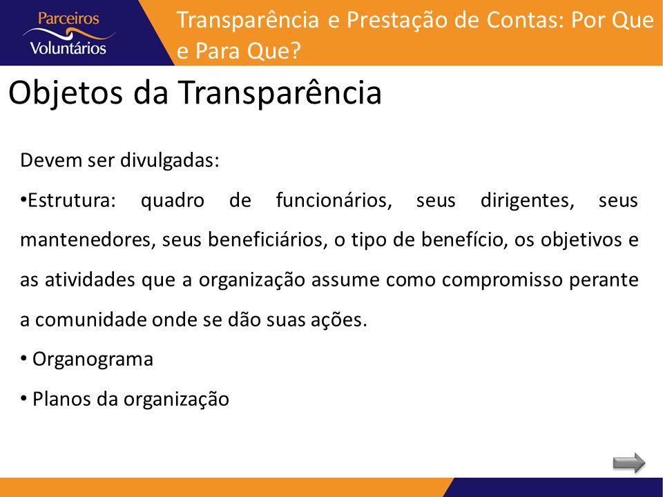 Objetos da Transparência Devem ser divulgadas: Estrutura: quadro de funcionários, seus dirigentes, seus mantenedores, seus beneficiários, o tipo de be