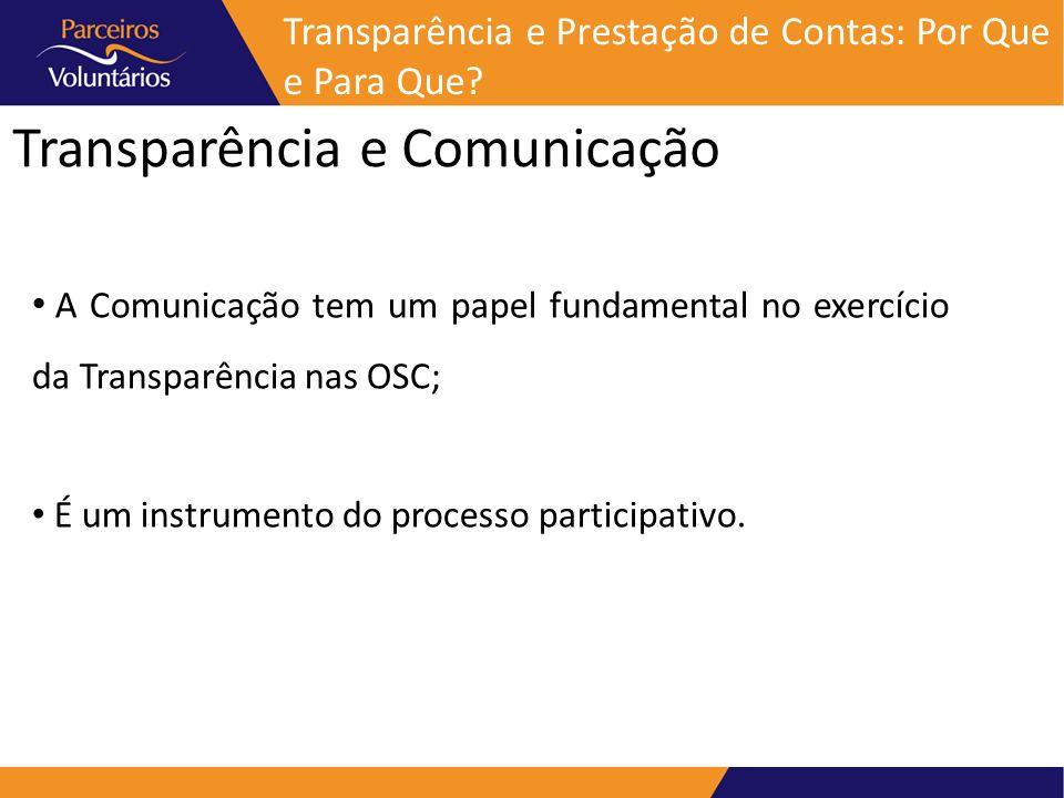 Transparência e Comunicação Transparência e Prestação de Contas: Por Que e Para Que? A Comunicação tem um papel fundamental no exercício da Transparên