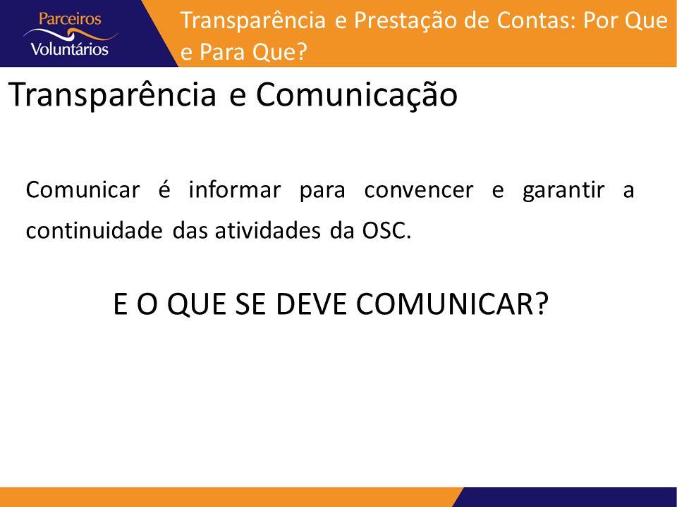 Transparência e Comunicação Transparência e Prestação de Contas: Por Que e Para Que? Comunicar é informar para convencer e garantir a continuidade das