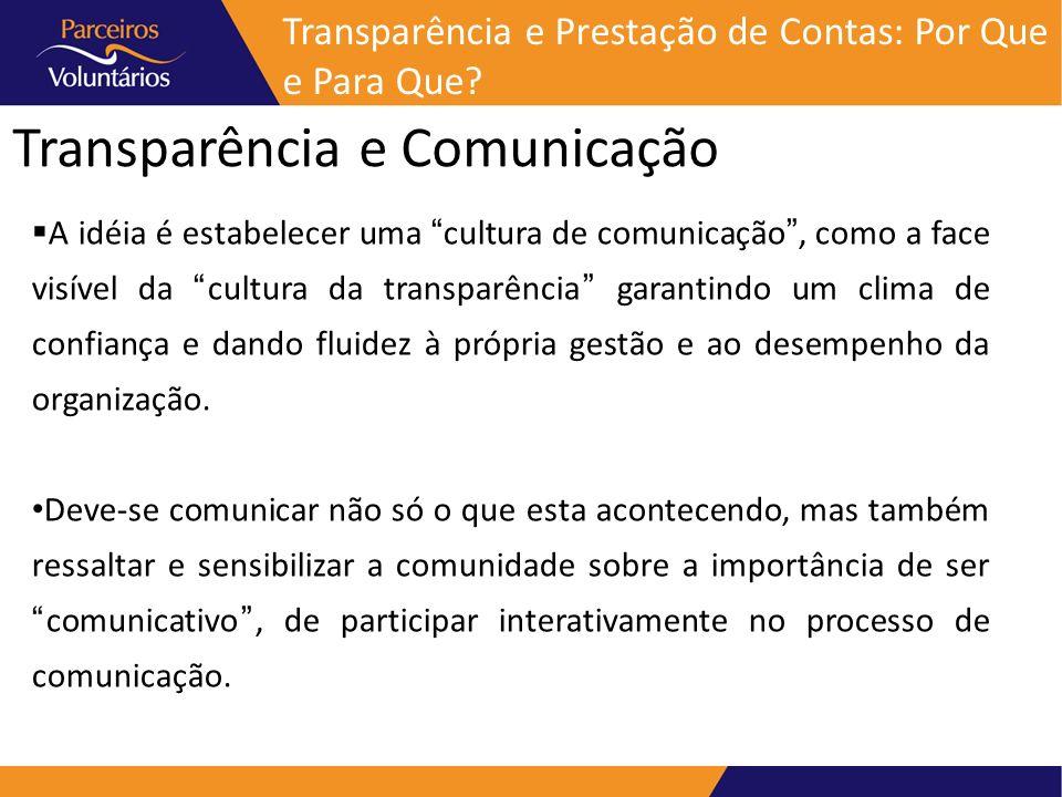 Transparência e Comunicação Transparência e Prestação de Contas: Por Que e Para Que? A idéia é estabelecer uma cultura de comunicação, como a face vis