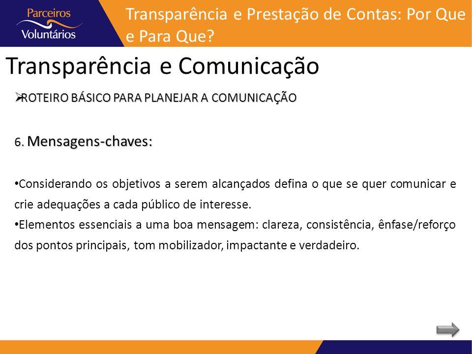 Transparência e Comunicação Transparência e Prestação de Contas: Por Que e Para Que? ROTEIRO BÁSICO PARA PLANEJAR A COMUNICAÇÃO ROTEIRO BÁSICO PARA PL