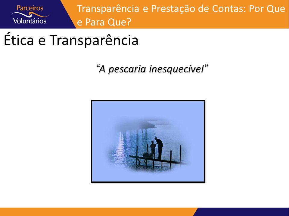 Ética e Transparência A pescaria inesquecívelA pescaria inesquecível Transparência e Prestação de Contas: Por Que e Para Que?