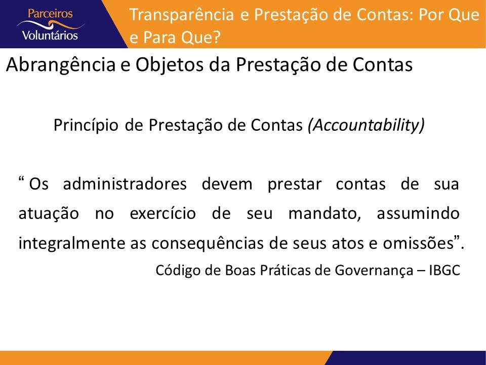Abrangência e Objetos da Prestação de Contas Transparência e Prestação de Contas: Por Que e Para Que? Princípio de Prestação de Contas (Accountability