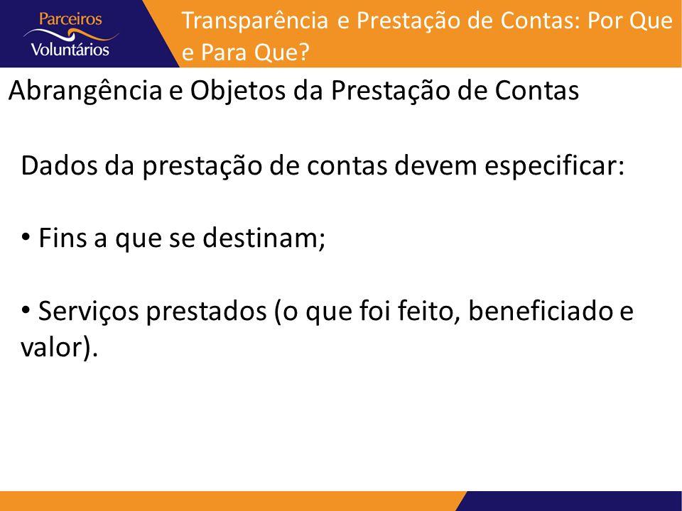 Abrangência e Objetos da Prestação de Contas Transparência e Prestação de Contas: Por Que e Para Que? Dados da prestação de contas devem especificar: