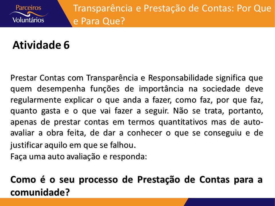 Transparência e Prestação de Contas: Por Que e Para Que? Prestar Contas com Transparência e Responsabilidade significa que quem desempenha funções de