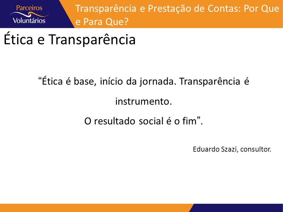 Ética e Transparência Ética é base, início da jornada. Transparência é instrumento. O resultado social é o fim. Eduardo Szazi, consultor. Transparênci