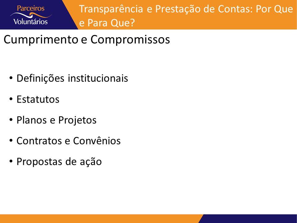Cumprimento e Compromissos Transparência e Prestação de Contas: Por Que e Para Que? Definições institucionais Estatutos Planos e Projetos Contratos e